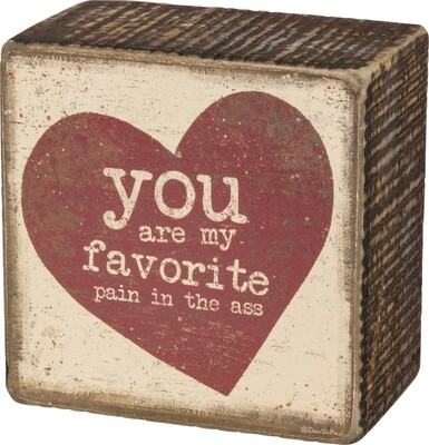 """Heart Wood Block: """"You Are My Favorite Pain in the Ass"""""""