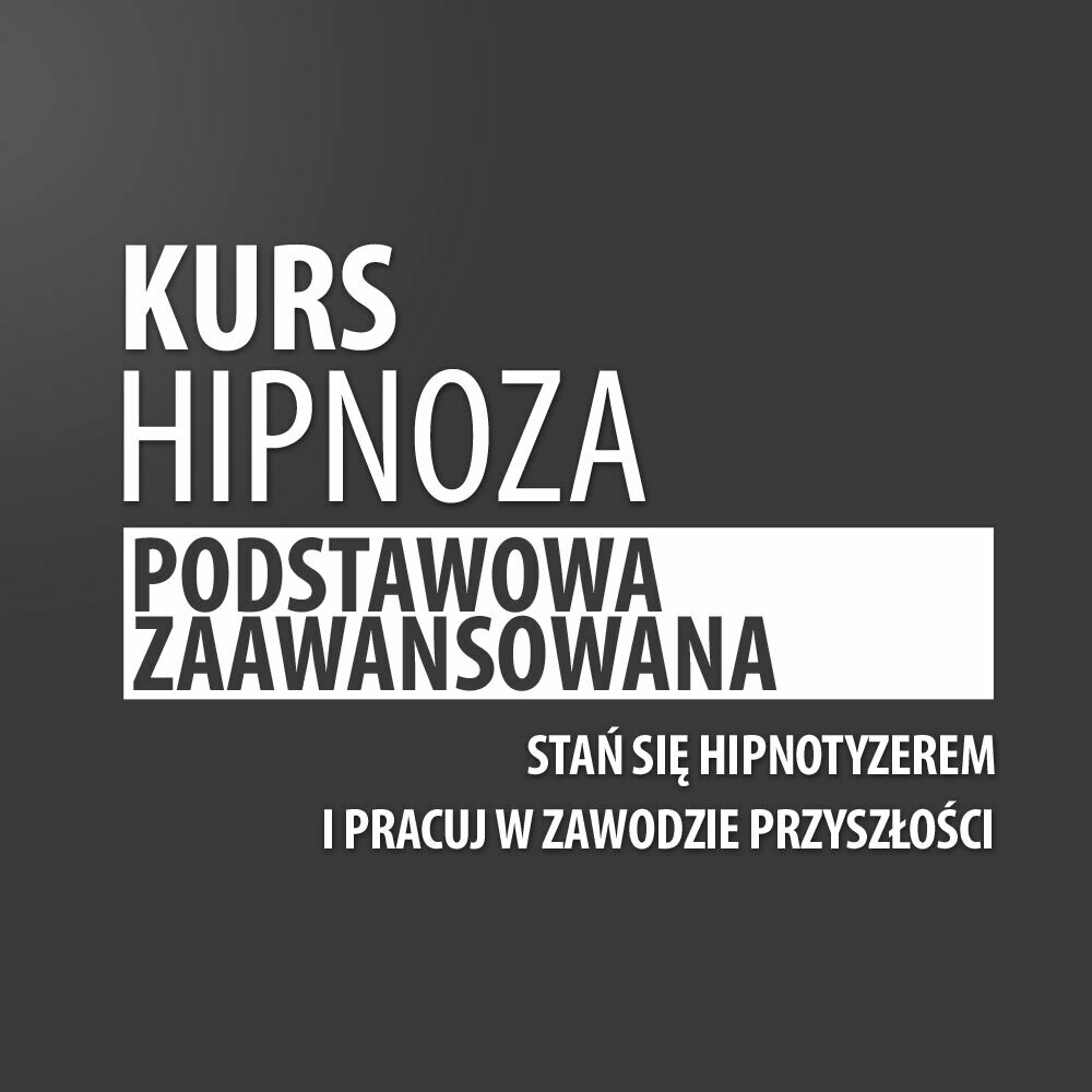Kurs Hipnoza Podstawowa i Zaawansowana