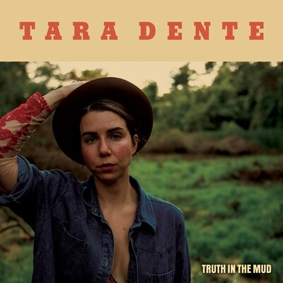 Tara Dente - Truth In The Mud