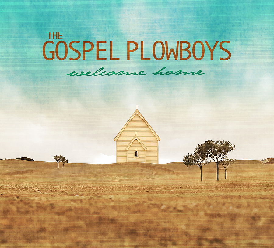 The Gospel Plowboys - Welcome Home