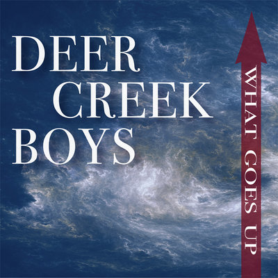 Deer Creek Boys - What Goes Up