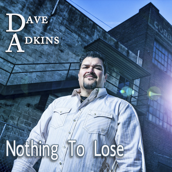 Dave Adkins - Nothing To Lose