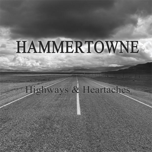 Hammertowne - HIGHWAYS & HEARTACHES