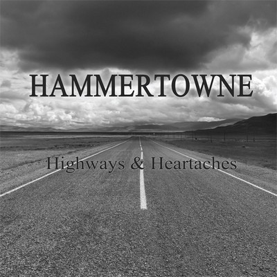Hammertowne - HIGHWAYS & HEARTACHES