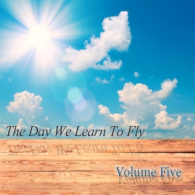 Volume Five - The Day We Learn To Fly