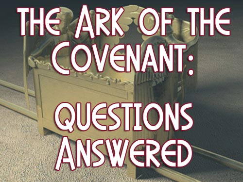 Questions Answered: Ark of the Covenant