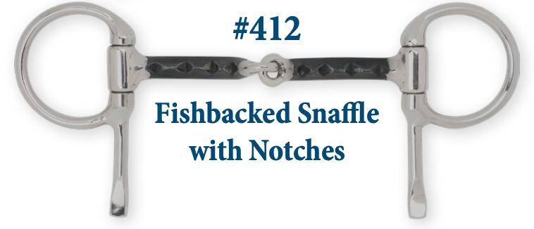 B412 Fishbacked Snaffle w/ Notches