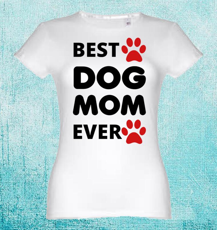 "T-Shirt ""Best Dog Mom Ever"""