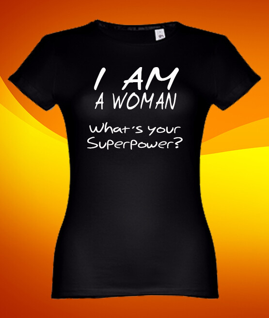 """T-Shirt """"I Am a Woman - What´s your Superpower?"""""""
