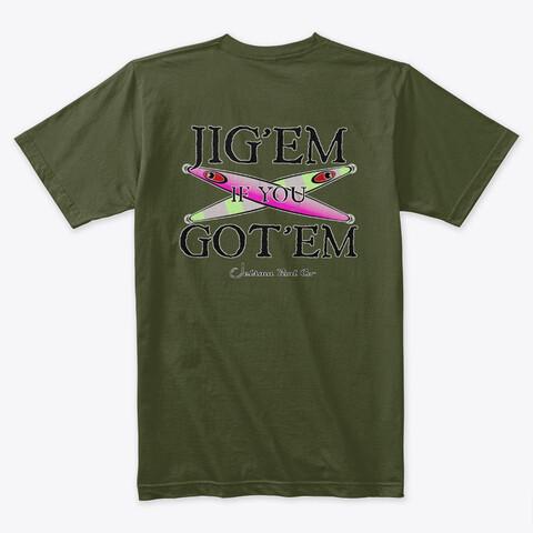Jig'em in you Got'em Shirt