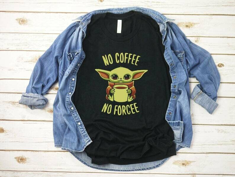 Baby Yoda no Coffee no Force Shirt - Baby yoda no coffee no workee Tee