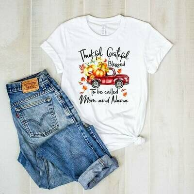 Thankful Grateful Blessed To Be Called Mom And Nana Shirt, Grandma Thanksgiving Shirt, Funny Grandma Shirt, Grandma Gifts, THanksgiving Gift