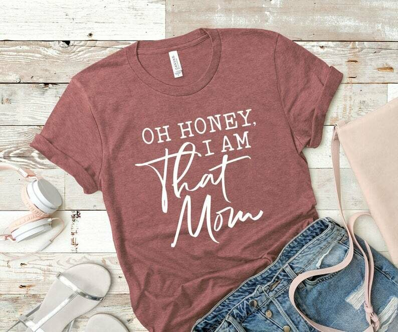 Oh honey I am that Mom Shirt, Mom Life Tshirt, Funny Mama Shirt, Gift for Mother Family Shirts, Mothers day gift, mothers day