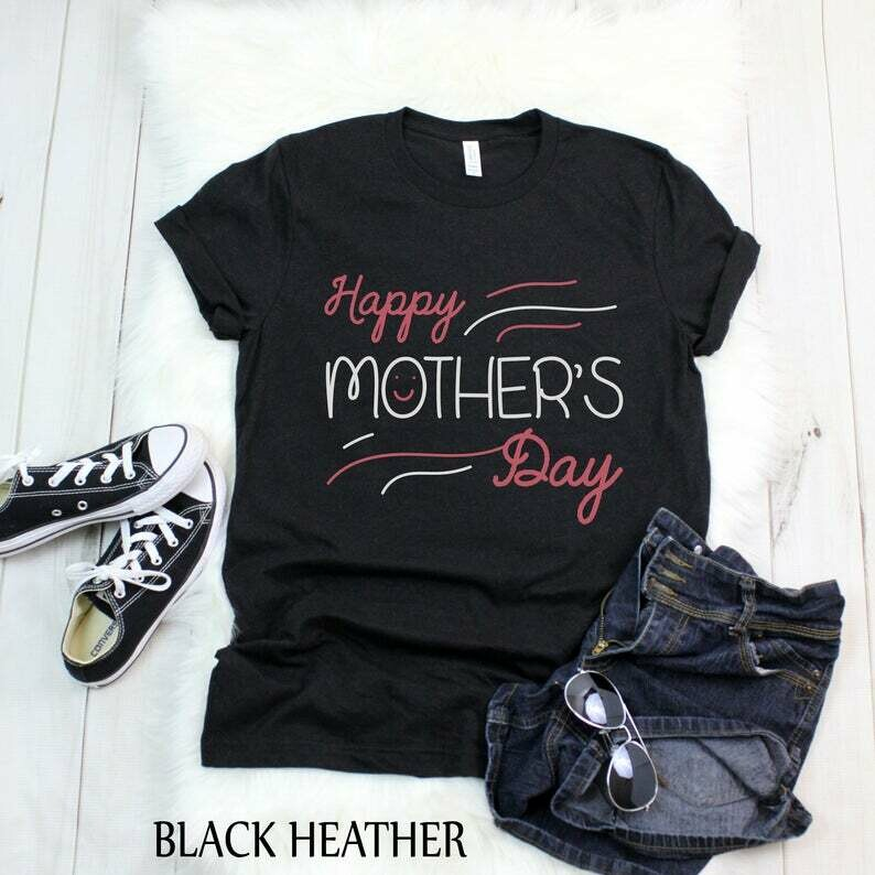 Happy Mother's Day Shirt, mother's day T-Shirt, Mama Shirt, Mom Shirt, New Mom, Gifts for Mom, Momma Shirt, Christmas gift for mom