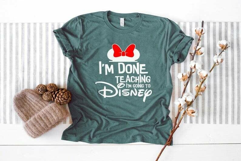 Disney Done Teaching Shirts, I'm Done Teaching I'm Going to Disney, Mickey Mouse Shirt, Disney Shirts, Disney Family Shirts