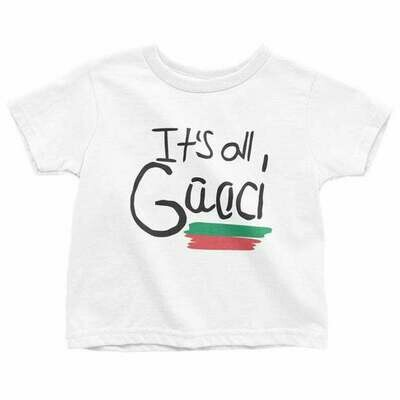 It's all Gucci/Good Toddler/Kid Tees - Gucci Shirt - Gucci T Shirt - Gucci Onesie - Gucci Kids - Gucci Kids Clothing