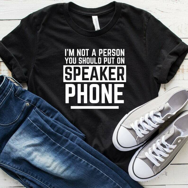 I'm Not A Person You Should Put On Speaker Phone T-Shirt, Sarcastic Shirt, Sarcastic TShirt, Funny Sarcastic Tshirts, Sarcastic Shirt Women