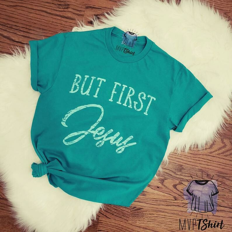 But First Jesus Shirt-Shirts with Sayings-Christian T Shirts-Inspiring Religious Shirt-Jesus Shirt-Faith Tee-Jesus Lovers-Women Graphic Tees