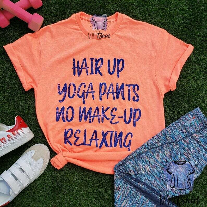 Hair Up Yoga Pants No Make-Up Relaxing Shirt-Yoga Lover Slogan Tee-Exercise Tees-Shirt with Saying-Women Graphic Tee-Girly Tumbler Chill Tee