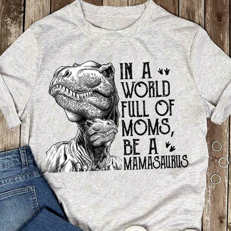 Costcotee In a world full of Moms be Mamasaurus Rex Jurassic Park movies T-Shirt gift for Mommy Daddy Baby Dinosaur Lovers
