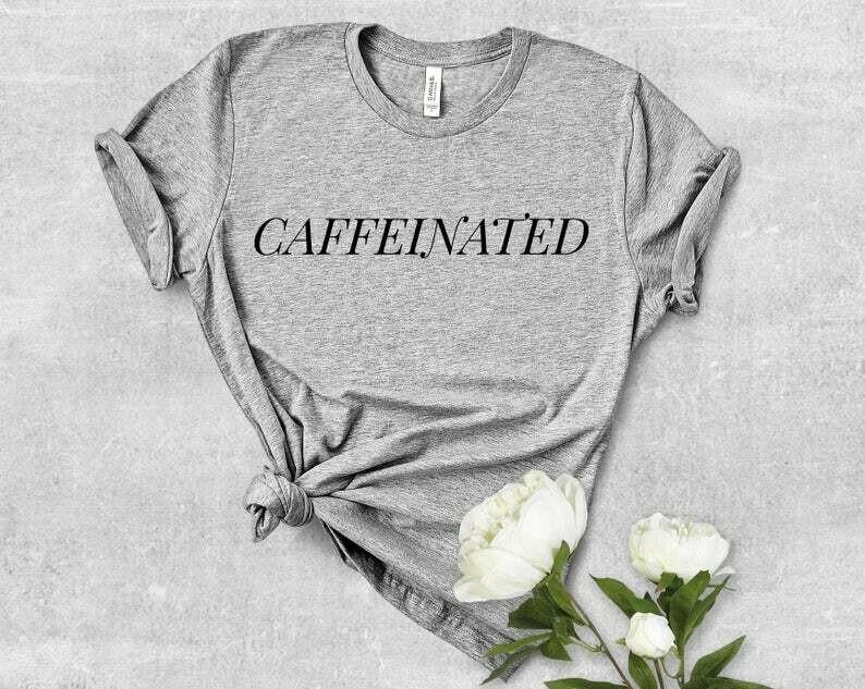 Costcotee Caffeinated Shirt, Funny Shirt, Coffee Shirt, Caffeine, Coffee, Monday Shirt, Mondays, Brunch Shirt, Ladies Crewneck Unisex Shirt