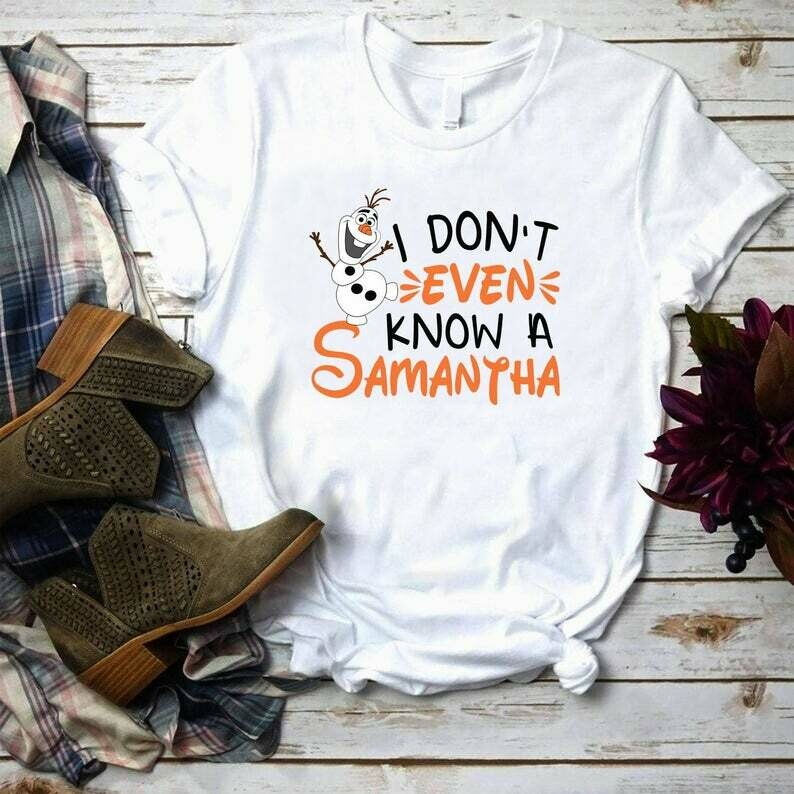 Costcotee I Don't Even Know a Samantha, Olaf Shirt, Disney Frozen 2 Shirt, Funny Olaf shirt, Elsa, Anna, Kristof, Sven, Samantha Shirt, Frozen II