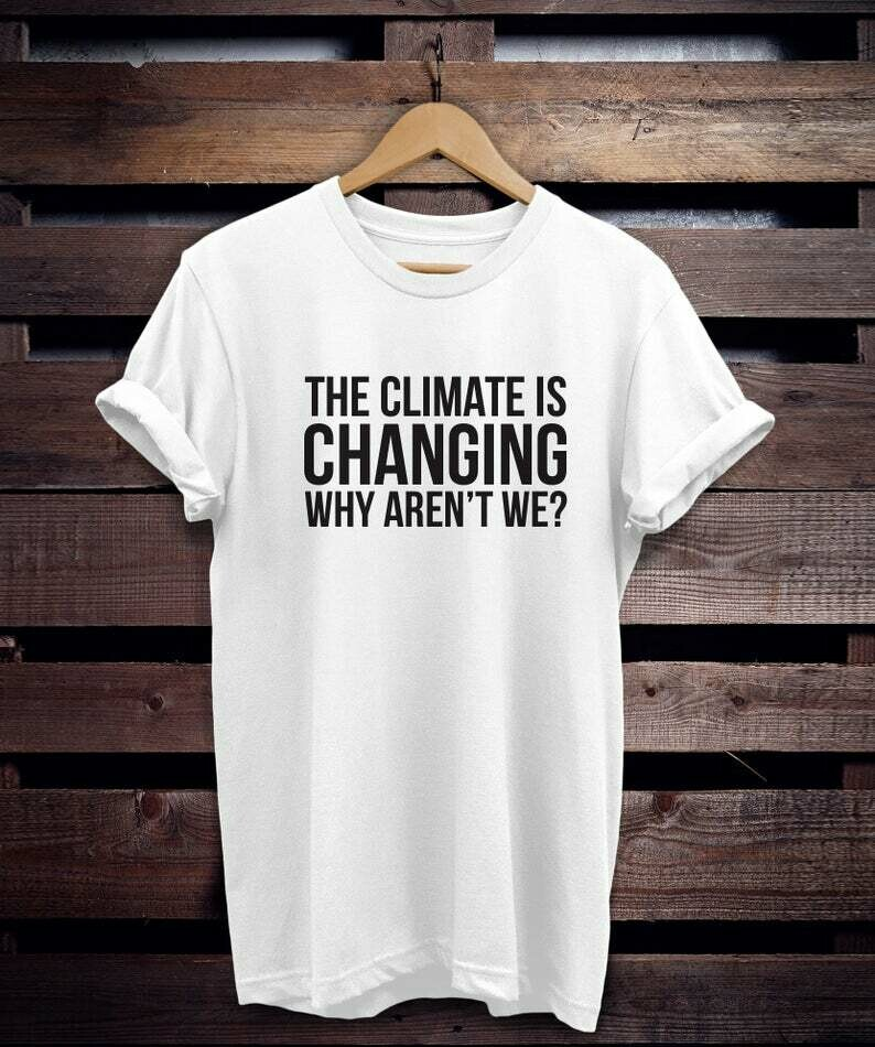Costcotee The Climate Is Changing Why Aren't We Shirt, funny tshirt, global warming, earth day, there is no planet b, earth shirt, save the earth