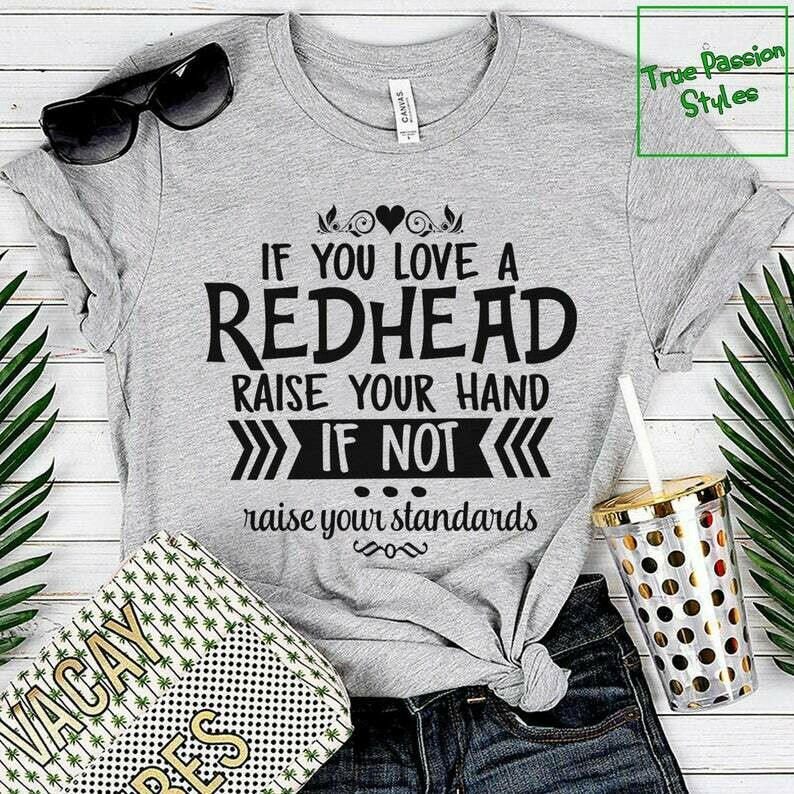 Costcotee Humor Redhead Shirt, Tank Top, Sweater, Hoodie | If You Like a Redhead, Raise Your Hand - If Not, Raise Your Standards | Marry a Ginger