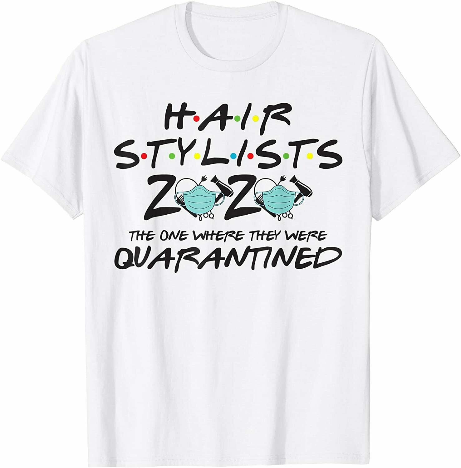 Hairstylist 2020 The One Where They Were Quarantined T Shirt Unisex Shirt Short-Sleeve Long-Sleeve V-Neck Tank Pullover Hoodie Sweatshirt Men Women Tee Gifts