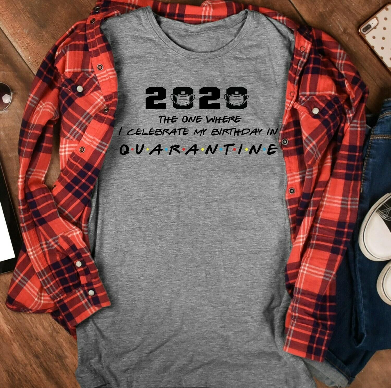 2020 the one where i celebrate my birthday in quarantine shirt