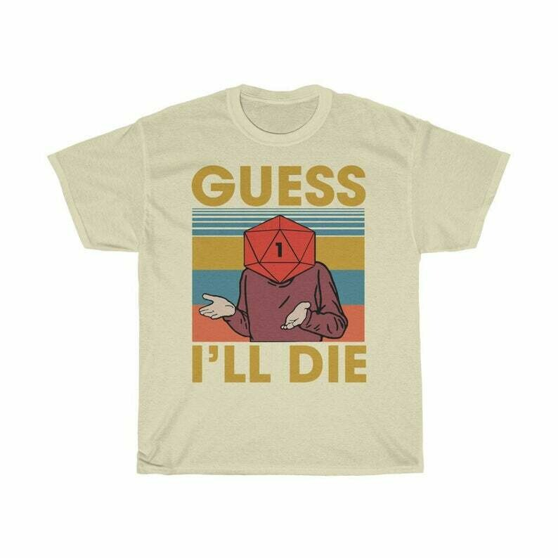 Guess I'll Die Shirt, Dice Shirt, Dnd Shirt, D20 Shirt, Dnd Dice Shirt, D20 Dice, Gaming Shirt, Rpg Shirt, D And D Shirt, Rpg Gaming