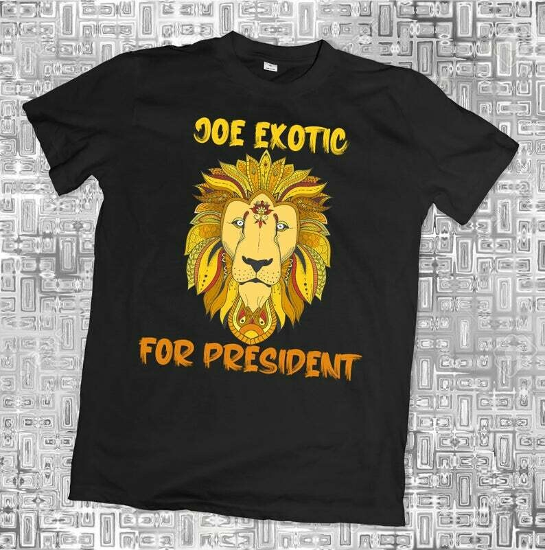 Joe Exotic For President T-Shirt, Tiger King Shirt, Joe Exotic, Lion tshirt, Election 2020 Shirt