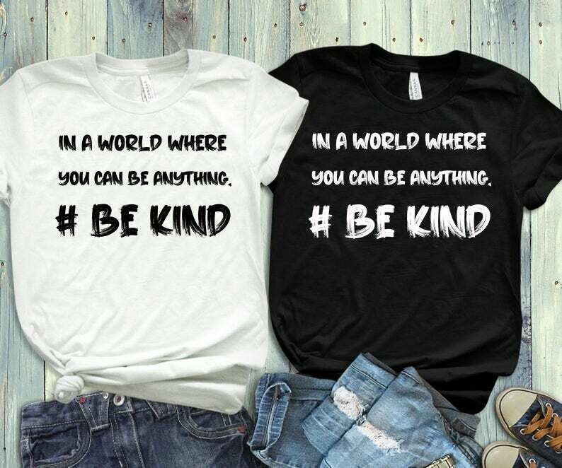 in a world where you can be anything be kind Tshirt, carolineflack, #be kind, Positivity Shirt, Kindness, Anti-Bullying good vibes tshirt