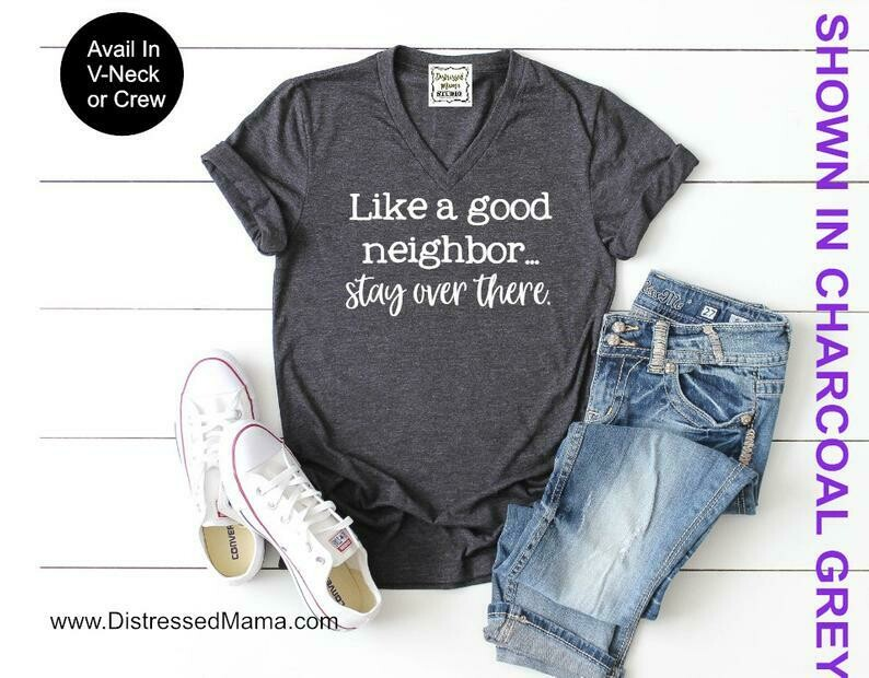 Like a good neighbor - stay over there Tee | Funny Shirt | Quarantine Tee | Gag Gift | Social Distancing Shirt | Safe Inside Alone Shirt