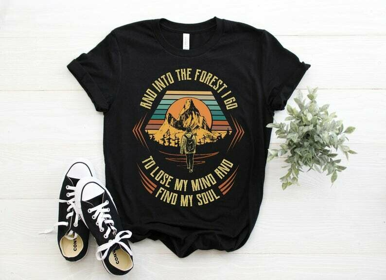 And Into The Forest I Go to Lose My Mind and Find My Soul Shirt, For Women, Hiking TShirt, Womens Hiking Shirts, Long Sleeve Hiking Shirt,
