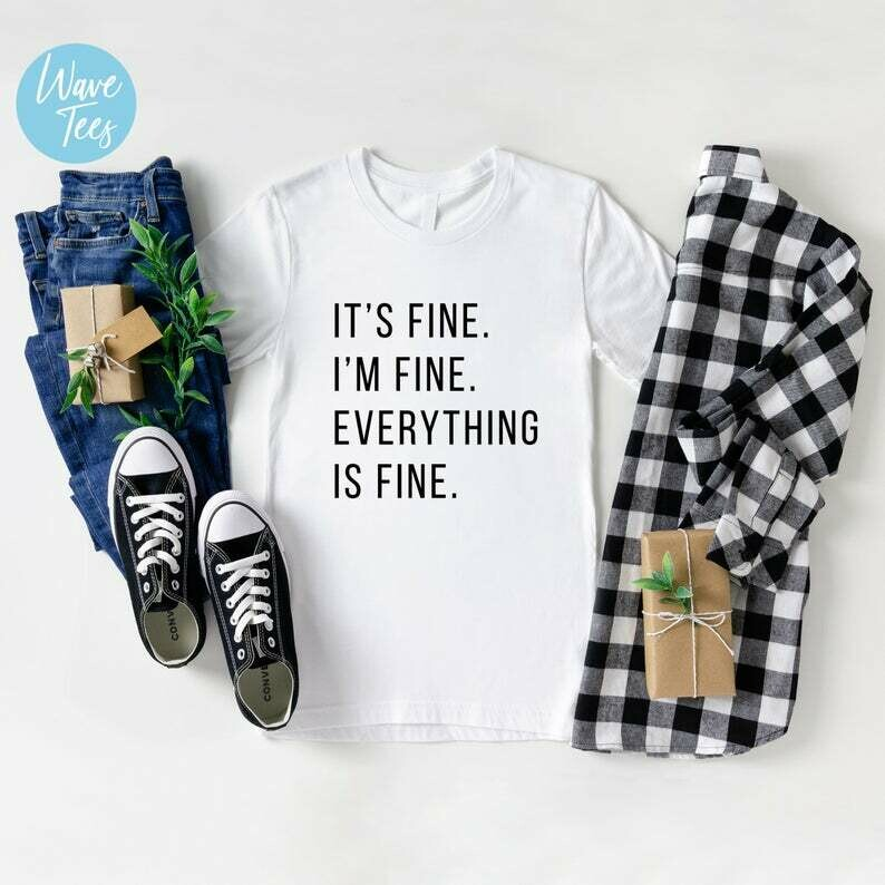 It's Fine I'm Fine Everything is Fine Shirt, Funny Tshirt, Sarcastic Shirt, Gift