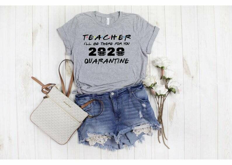 Teacher 2020, Teacher Shirt, Teacher Friends Class of 2020, I will Be There For You, Quarantine