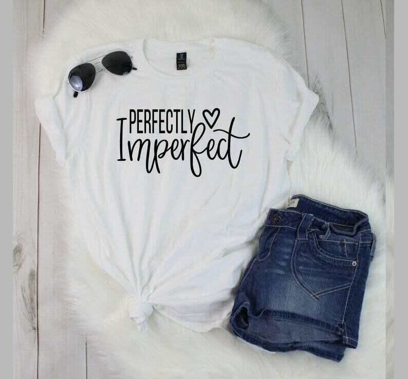 Perfectly Imperfect Inspirational Shirt, Positive T-Shirts, Empowerment Shirts, Affirmation, Christian, Motivational, Faith