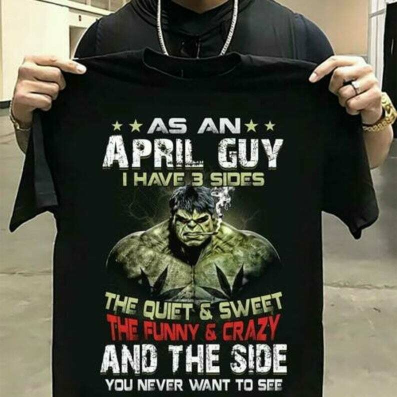 Hulk As An April Guy I Have 3 Sides The Quiet & Sweet The Funny Men T-Shirt