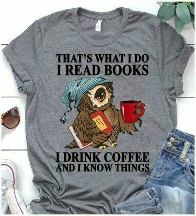 Owl That's What I Do Read Books Drink Coffee & I Know Things Tshirt Dark Heather S - 3XL