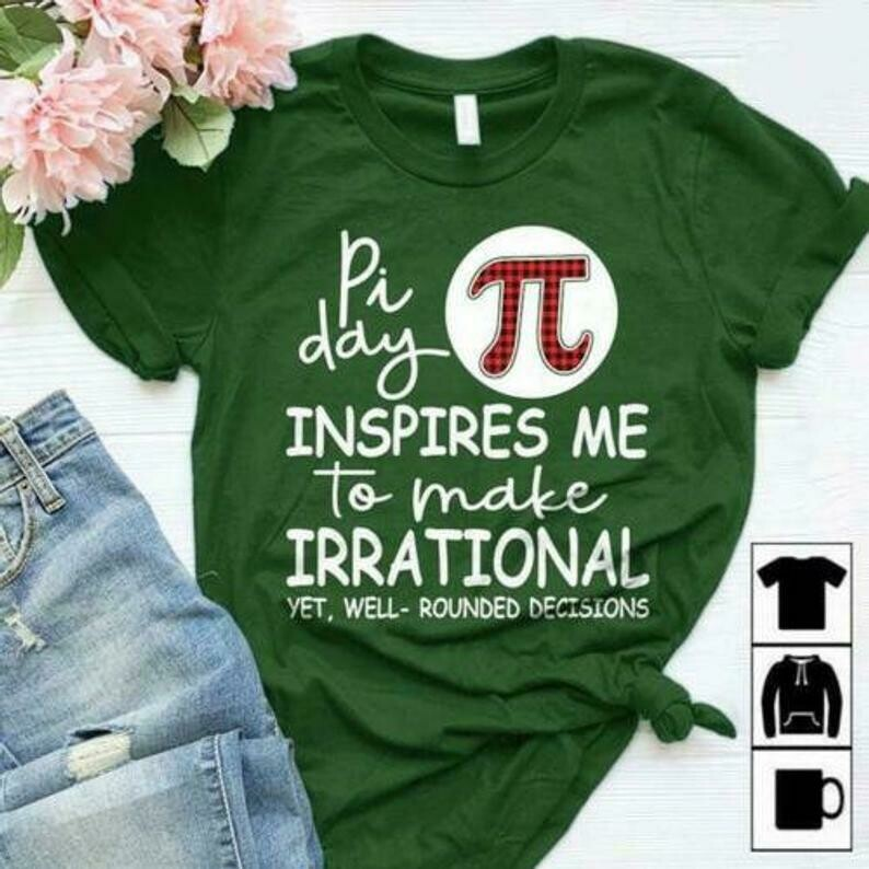 Pi Day Inspires Me To Made Irrational Yet Well Rounded Decisions Men T-Shirt S-5XL