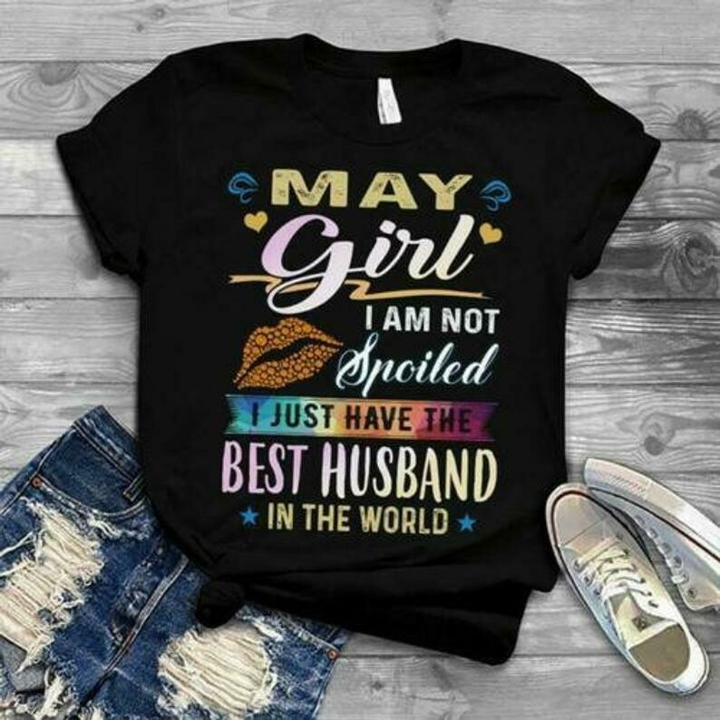 May Girl I Am Not Spoiled I Just Have The Best Husband Ladies T-Shirt S-3XL