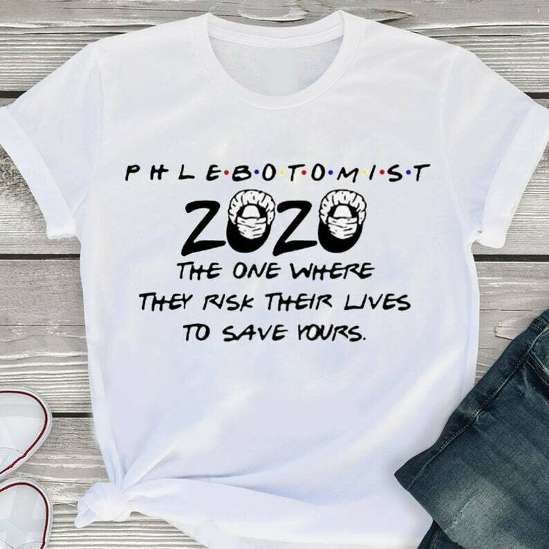 Phlebotomist 2020 The One Where They Risk Their Lives To Save Yours Shirt