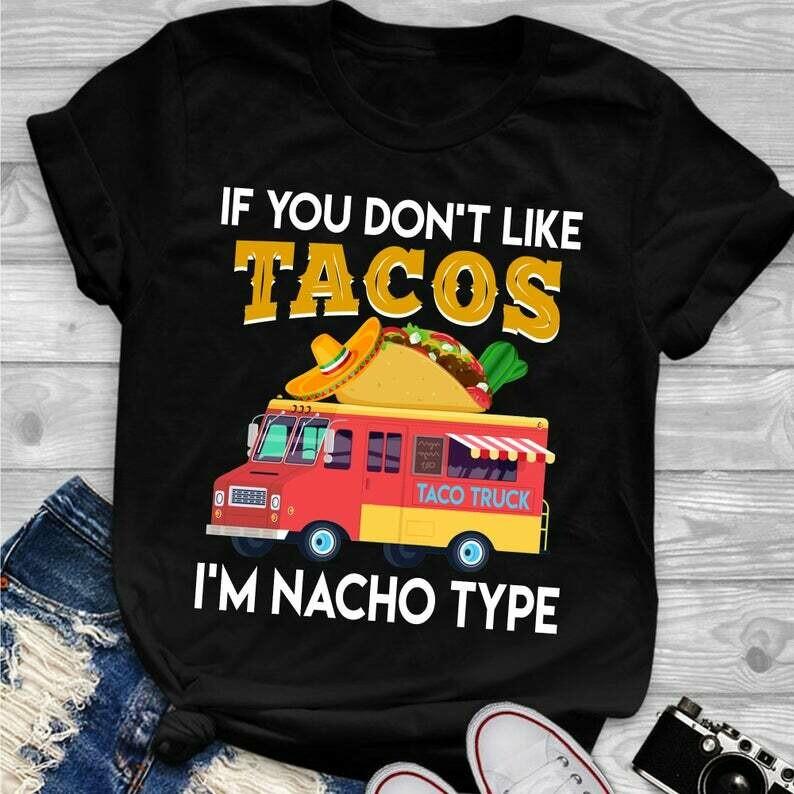 If You Don't Like Tacos I'm Nacho Type Taco Truck