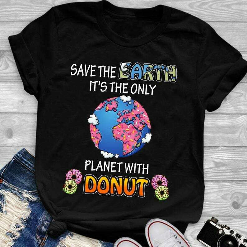 Save The Earth It's the Only Planet With Donut