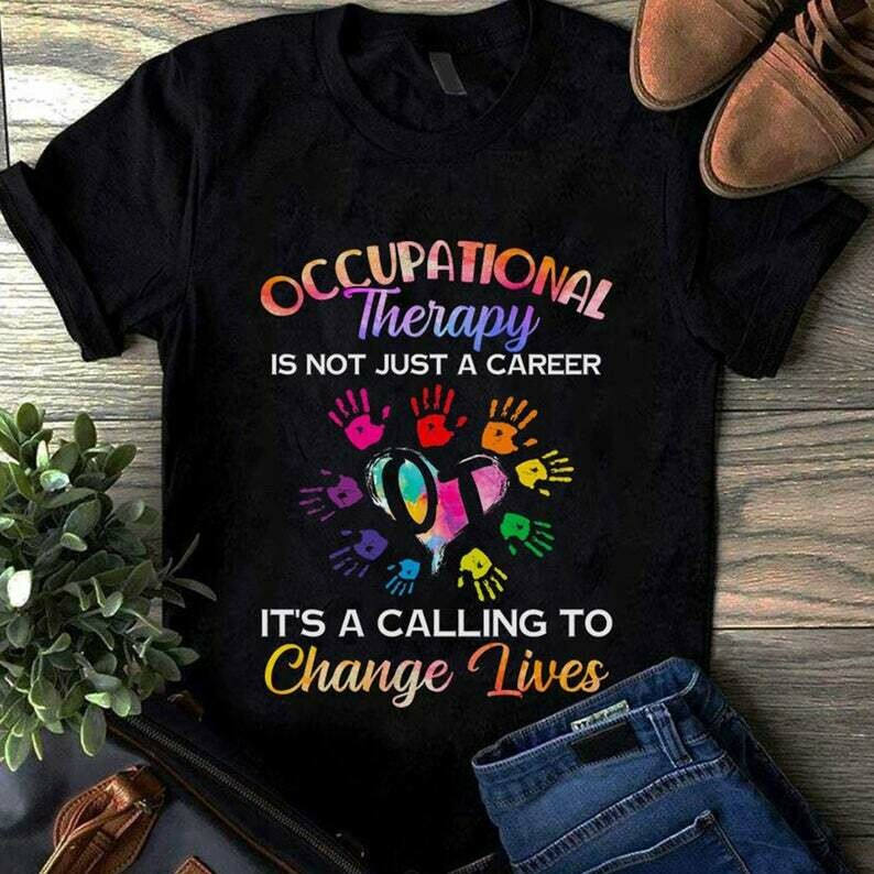 Occupational Therapy Is Not Just A Career It's A Calling To Change Lives T shirt