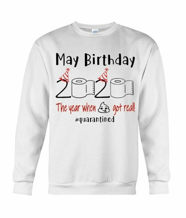 MAY BIRTHDAY 2020 THE YEAR WHEN SHIT GOT REAL SHIRT HOODIE
