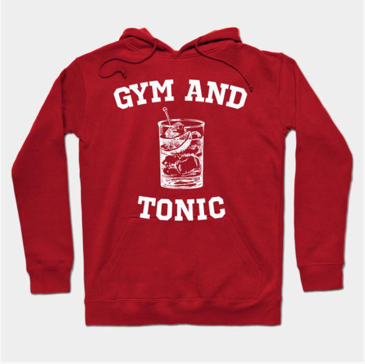 Gym And Tonic T Shirt Hoodie