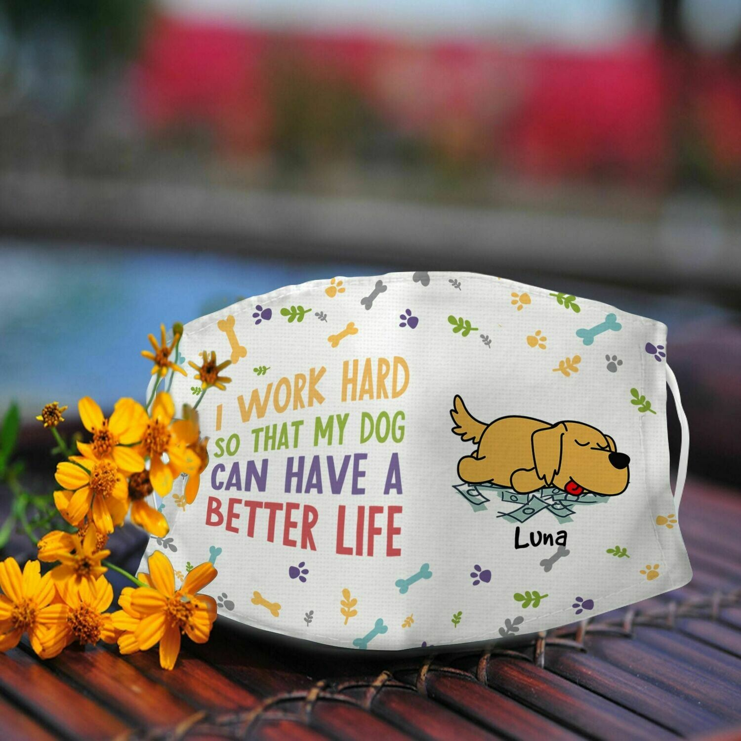 Luma Dog i work hard so that my dog can have a better Life Face Mask Face Cover, 3D Face Mask, Custom Face Mask