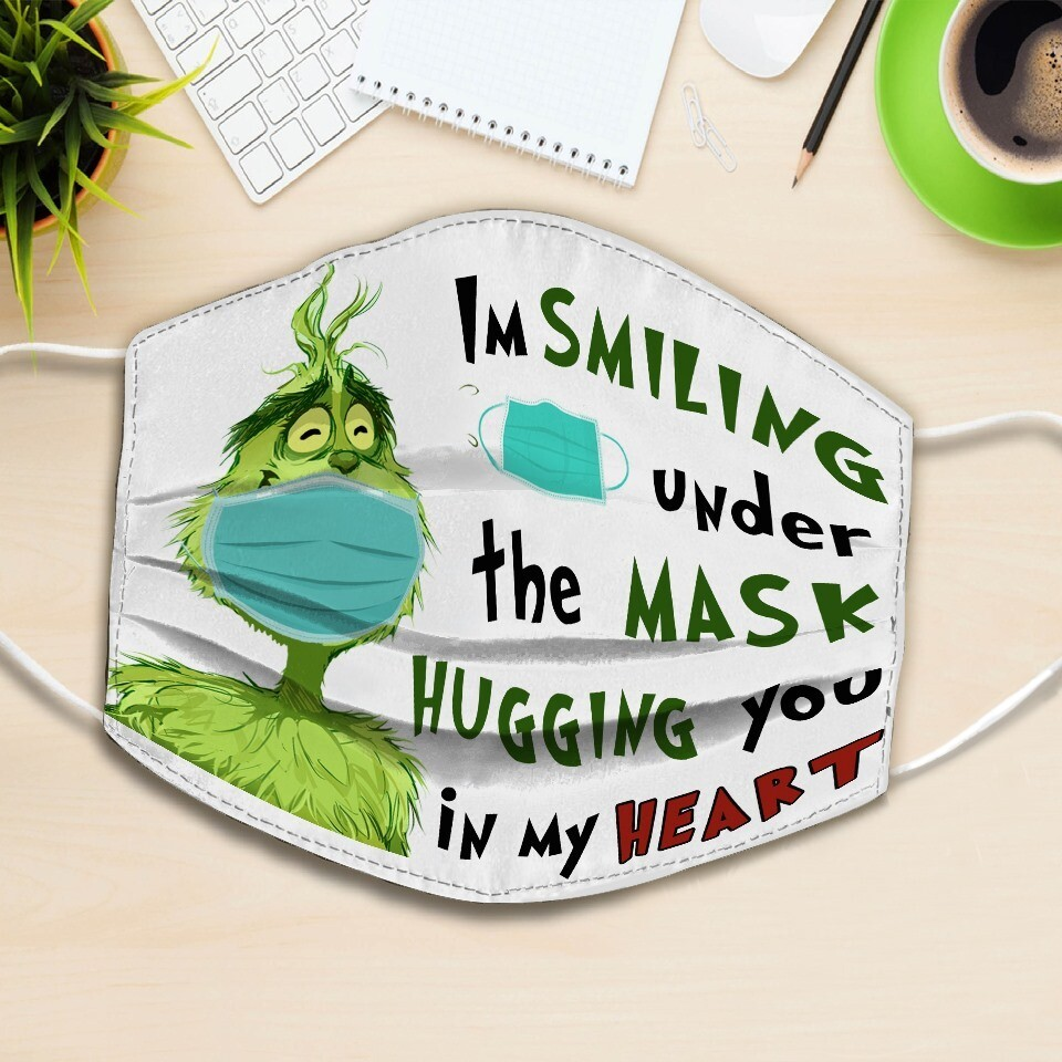 Grinch - I'm Smiling Under The Mask Hugging You In My Heart Face Mask